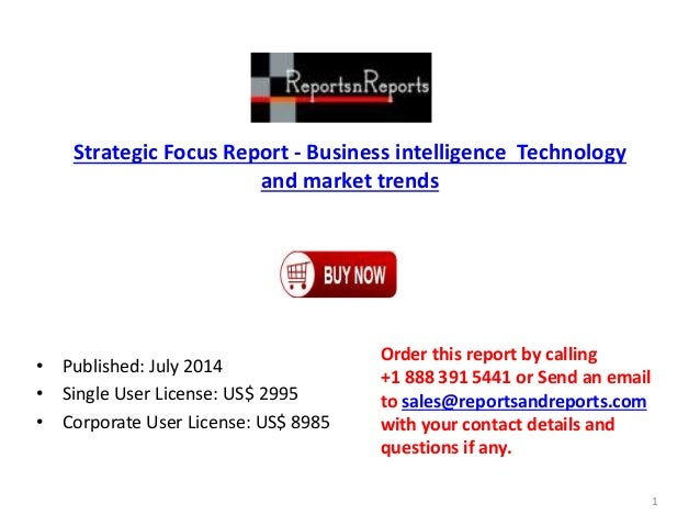 Strategic Focus Report - Business intelligence Technology and market trends • Published: July 2014 • Single User License: ...