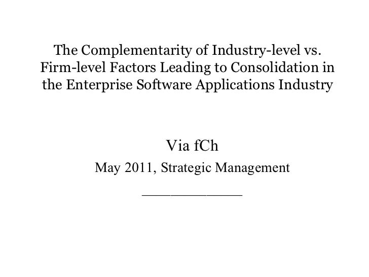 The Complementarity of Industry-level vs.Firm-level Factors Leading to Consolidation inthe Enterprise Software Application...