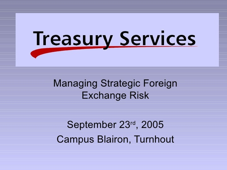 Managing Strategic Foreign Exchange Risk September 23 rd , 2005 Campus Blairon, Turnhout