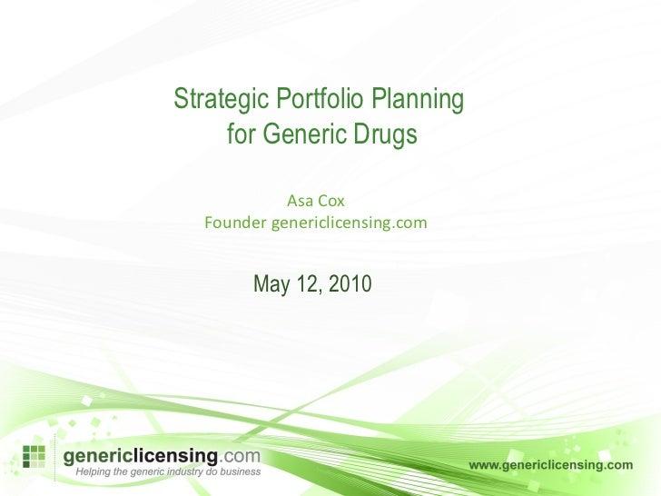 Asa Cox Founder genericlicensing.com Strategic Portfolio Planning  for Generic Drugs May 12, 2010