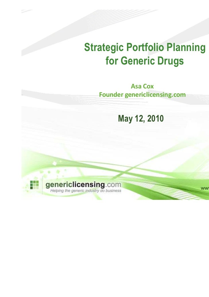 Strategic Portfolio Planning     for Generic Drugs             Asa Cox   Founder genericlicensing.com         May 12, 2010