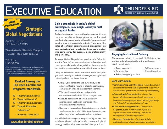 Executive Education Strategic Global Negotiations April 27 – 29, 2015 October 5 – 7, 2015 Thunderbird's Glendale Campus 1 ...