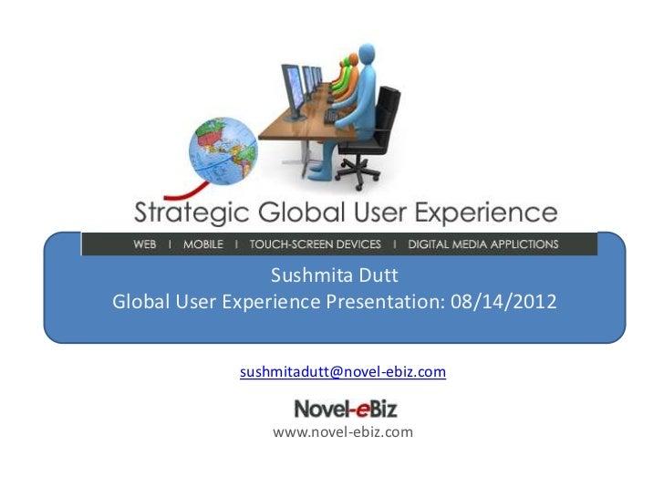 Sushmita DuttGlobal User Experience Presentation: 08/14/2012             sushmitadutt@novel-ebiz.com                 www.n...