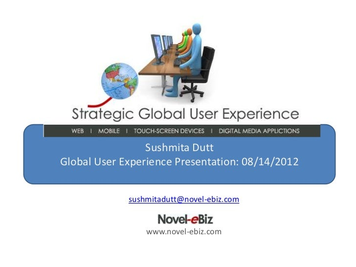 Sushmita DuttGlobal User Experience Presentation: 08/14/2012             sushmitadutt@novel-ebiz.com                 www.n...