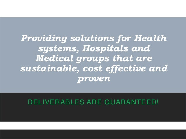 Providing solutions for Health systems, Hospitals and Medical groups that are sustainable, cost effective and proven DELIV...
