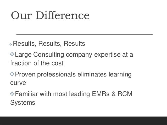 Our Difference  Results, Results, Results Large Consulting company expertise at a fraction of the cost Proven professio...