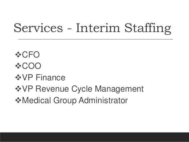Services - Interim Staffing CFO COO VP Finance VP Revenue Cycle Management Medical Group Administrator