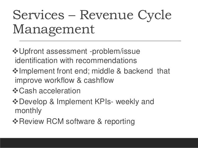 Services – Revenue Cycle Management Upfront assessment -problem/issue identification with recommendations Implement fron...