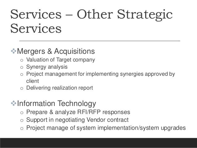 Services – Other Strategic Services Mergers & Acquisitions o Valuation of Target company o Synergy analysis o Project man...