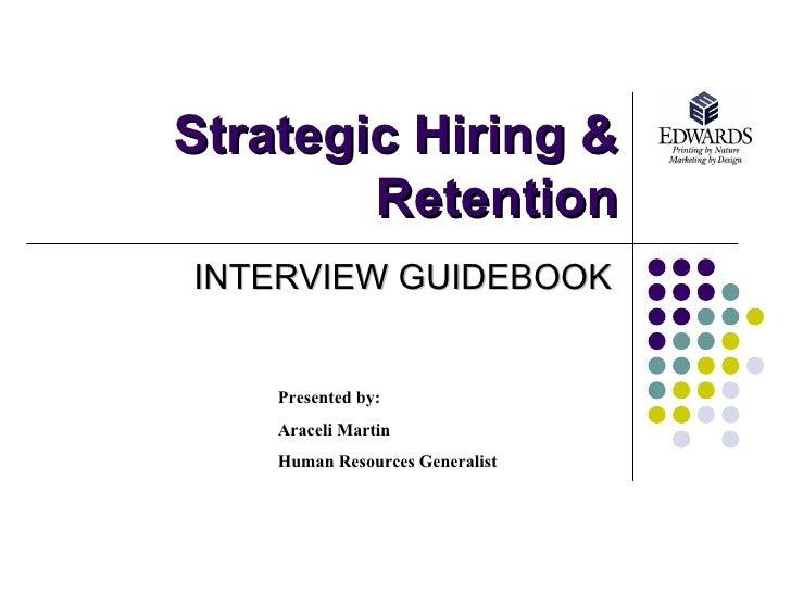 Strategic Hiring & Retention INTERVIEW GUIDEBOOK Presented by:  Araceli Martin Human Resources Generalist