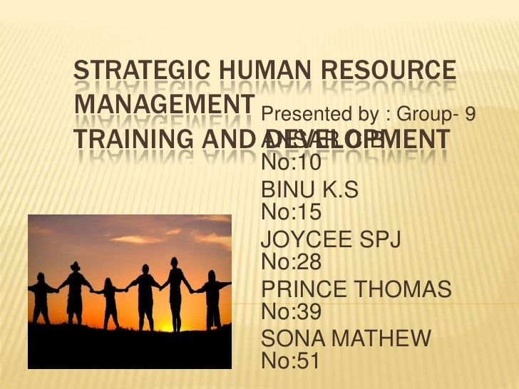 Strategic Human Resource                 ManagementTRAINING AND DEVELOPMENT<br />Presented by : Group- 9<br />ANSAR C.B   ...