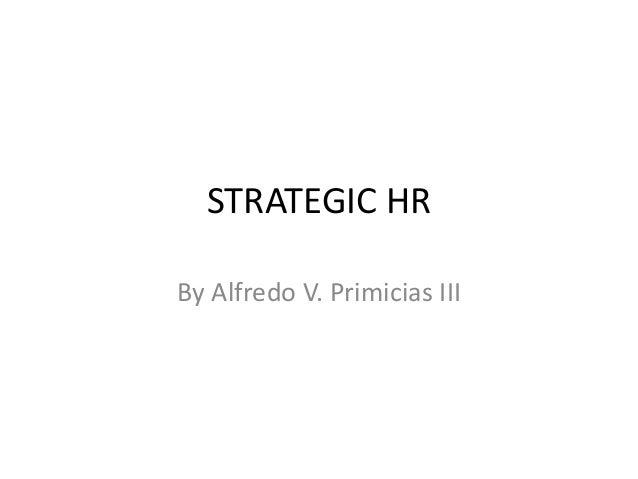 STRATEGIC HR By Alfredo V. Primicias III
