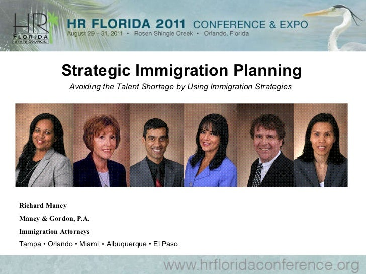 Avoiding the Talent Shortage by Using Immigration Strategies  Richard Maney Maney & Gordon, P.A. Immigration Attorneys Tam...