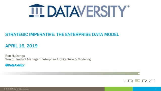 1© 2019 IDERA, Inc. All rights reserved. STRATEGIC IMPERATIVE: THE ENTERPRISE DATA MODEL APRIL 16, 2019 Ron Huizenga Senio...