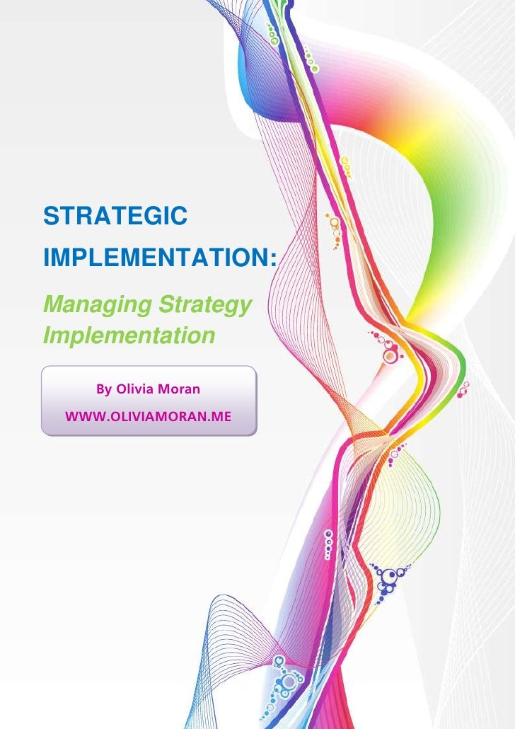 1    Strategic ImplementationSTRATEGICIMPLEMENTATION:Managing StrategyImplementation       By Olivia Moran WWW.OLIVIAMORAN...