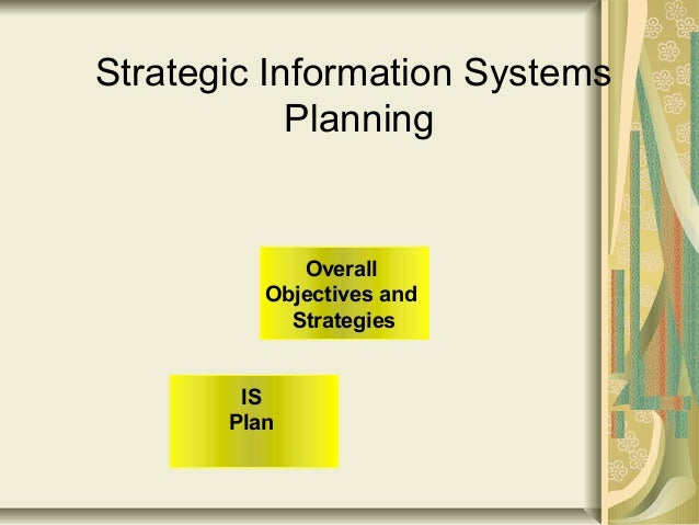 information systems planning 2003-4-10  strategic information systems planning is a major change for organizations, from planning for information systems based on users' demands to those based on.