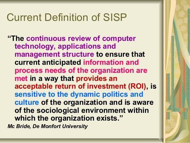 """Current Definition of SISP """"The continuous review of computer technology, applications and management structure to ensure ..."""