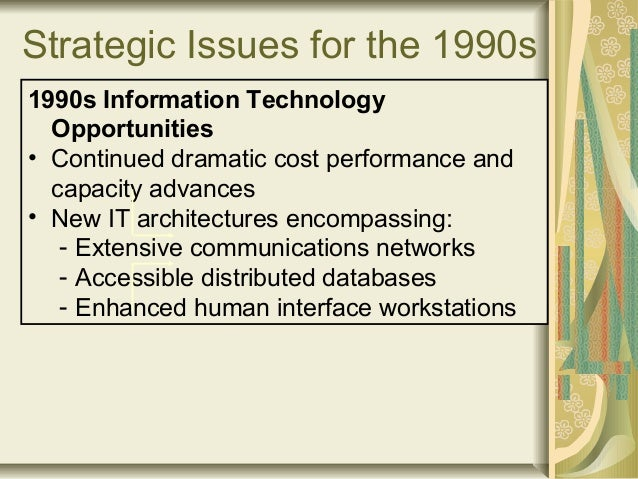 Strategic Issues for the 1990s 1990s Information Technology Opportunities • Continued dramatic cost performance and capaci...