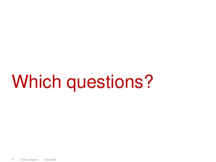 Which questions?    13   © Marc Sniukas   June 2009