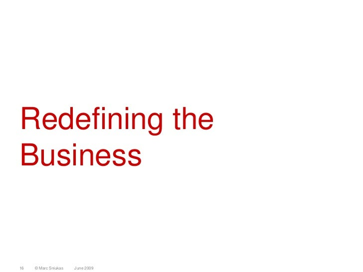 Redefining the Business   16   © Marc Sniukas   June 2009
