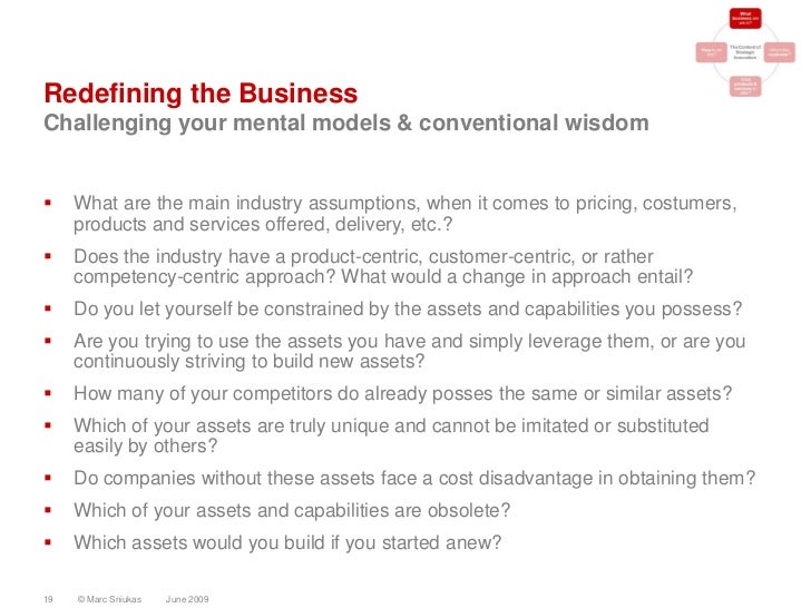 Redefining the Business Challenging your mental models & conventional wisdom       What are the main industry assumptions...