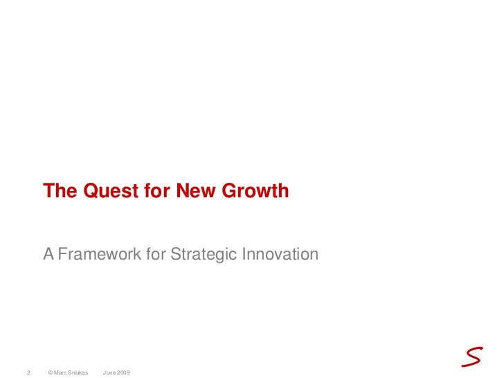 The Quest for New Growth       A Framework for Strategic Innovation     2   © Marc Sniukas   June 2009