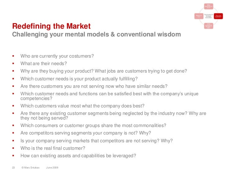 Redefining the Market Challenging your mental models & conventional wisdom       Who are currently your costumers?     W...