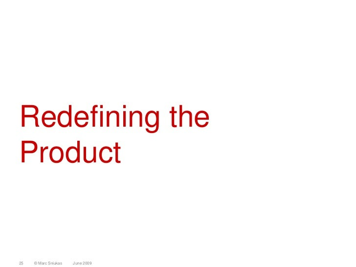 Redefining the Product   25   © Marc Sniukas   June 2009