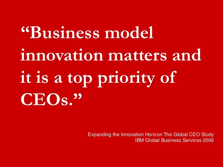 """""""Business model  innovation matters and  it is a top priority of  CEOs.""""          Expanding the Innovation Horizon The Gl..."""