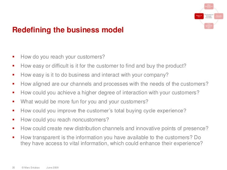 Redefining the business model       How do you reach your customers?     How easy or difficult is it for the customer to...