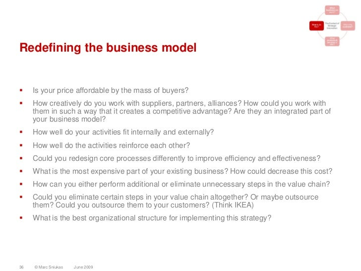 Redefining the business model       Is your price affordable by the mass of buyers?     How creatively do you work with ...