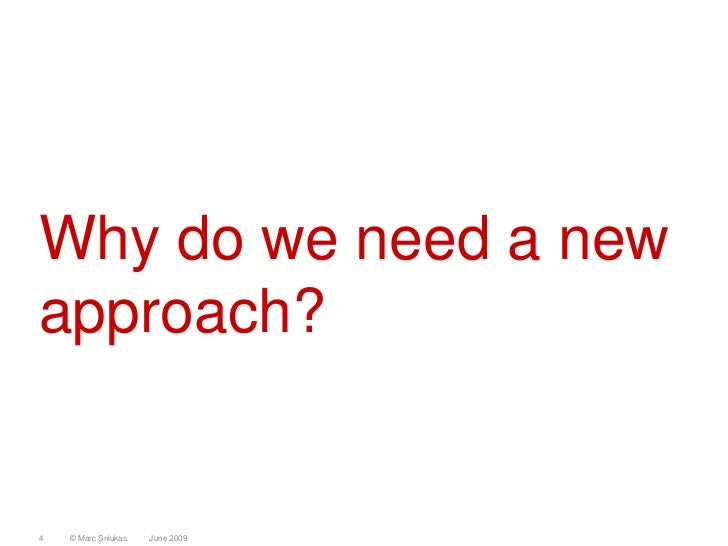 Why do we need a new approach?   4   © Marc Sniukas   June 2009