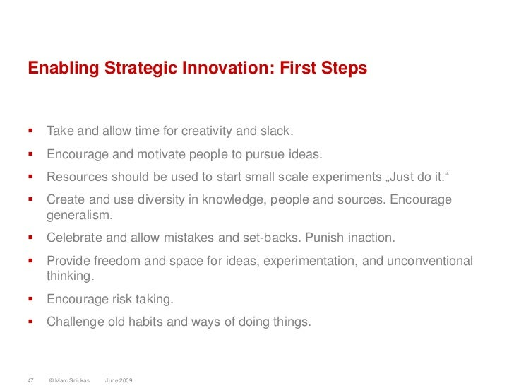 Enabling Strategic Innovation: First Steps       Take and allow time for creativity and slack.     Encourage and motivat...