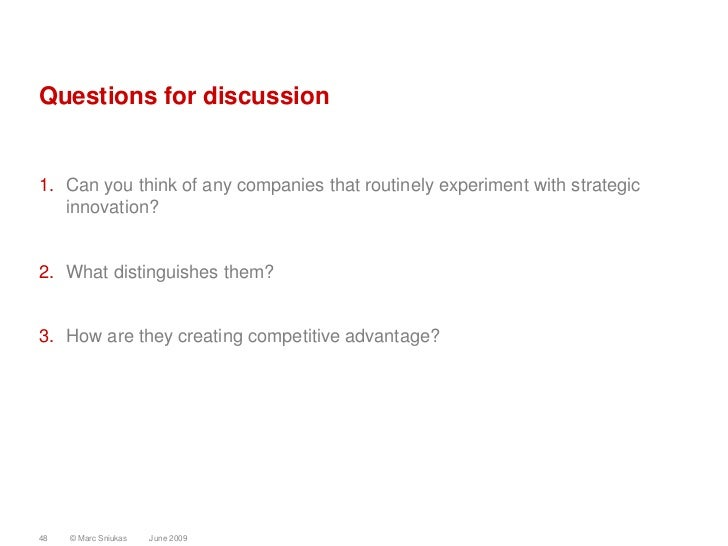Questions for discussion   1. Can you think of any companies that routinely experiment with strategic    innovation?   2. ...