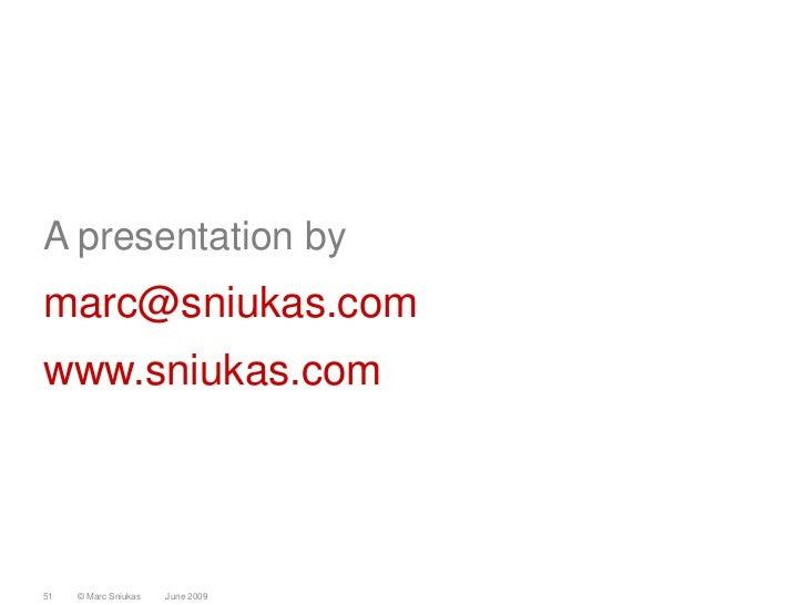 A presentation by marc@sniukas.com www.sniukas.com     51   © Marc Sniukas   June 2009