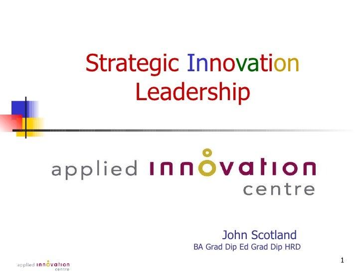 Strategic  In no va ti on  Leadership John Scotland  BA Grad Dip Ed Grad Dip HRD