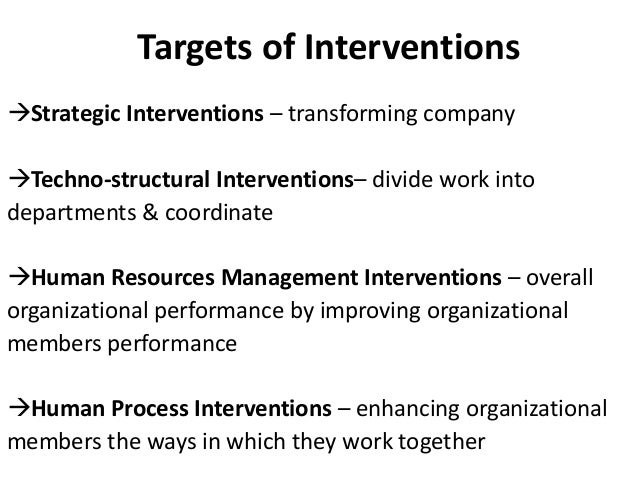techno structural interventions Technostructural interventions focus on the technology and structure of an organization and involve change programs aimed at moving organization decision making.