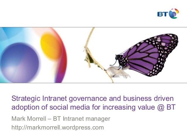 Strategic Intranet governance and business driven adoption of social media for increasing value @ BT Mark Morrell – BT Int...