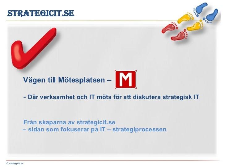 Vägen till Mötesplatsen –    -  Där verksamhet och IT möts för att diskutera strategisk IT  Från skaparna av strategicit.s...