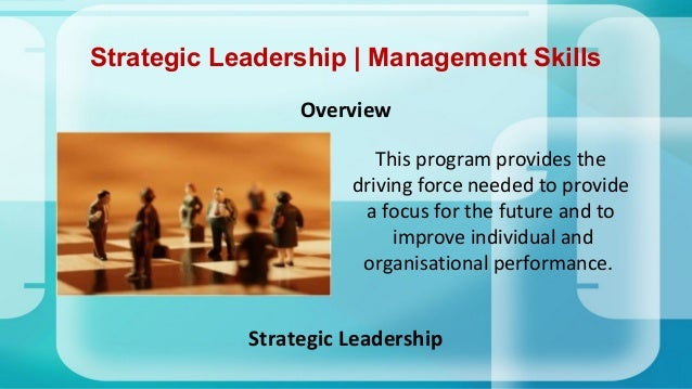strategic management and leaderships skills Top 6 sought after leadership skills - strategic management  make the most of your leadership and communication skills by also encourage others to communicate.