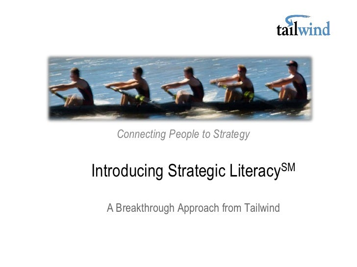 Connecting People to StrategyIntroducing Strategic LiteracySM  A Breakthrough Approach from Tailwind