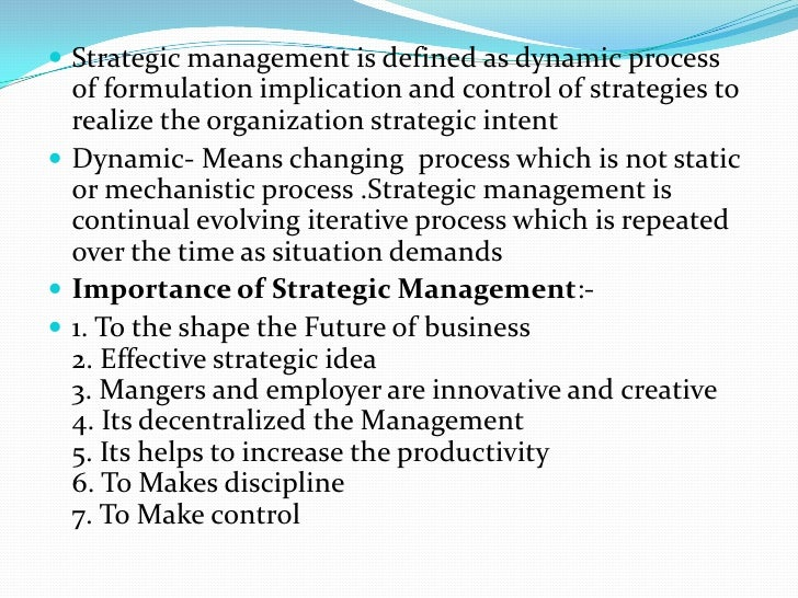 Strategic management is defined as dynamic process of formulation implication and control of strategies to realize the org...