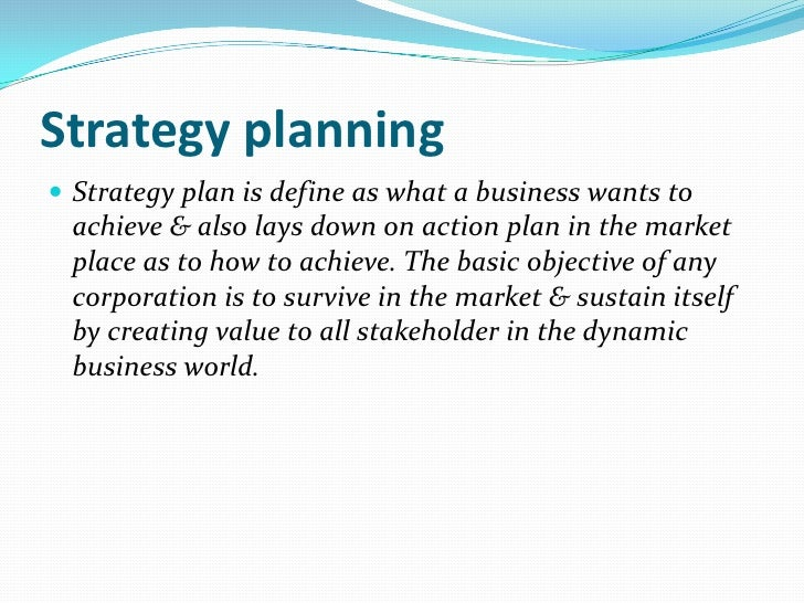 Strategy planning<br />Strategy plan is define as what a business wants to achieve & also lays down on action plan in the ...