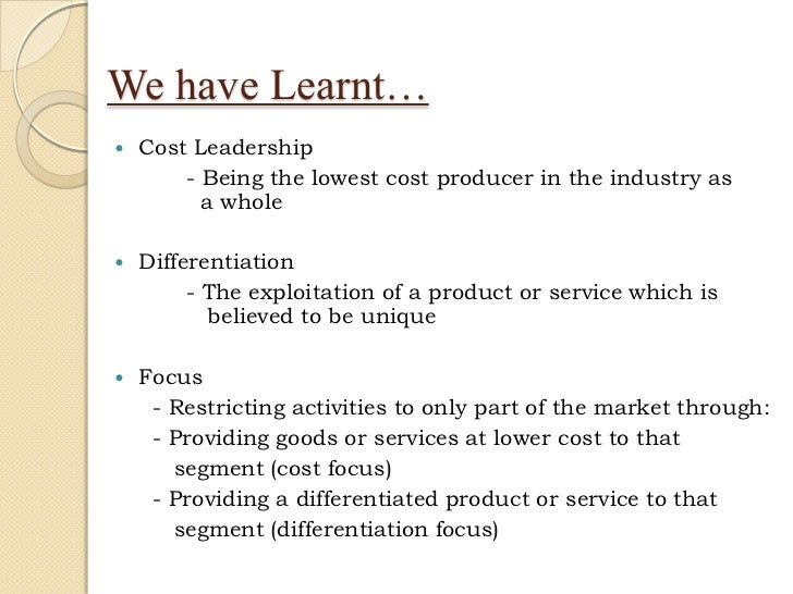 cost leadership and product differentiation The cost leadership, differentiation and scope strategies overall cost leadership, (2) differentiation  or producing a no-frills product differentiation.
