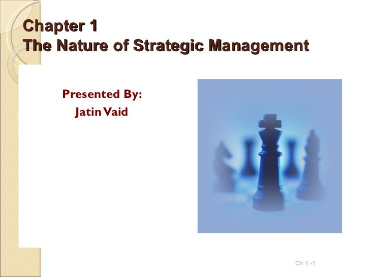 Chapter 1The Nature of Strategic Management    Presented By:      Jatin Vaid                                Ch 1 -1
