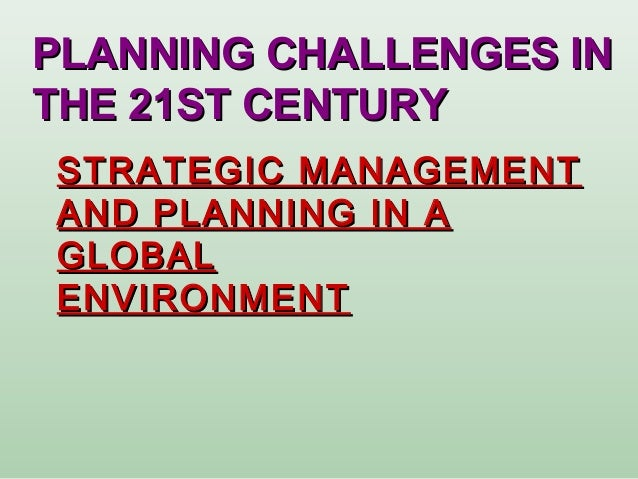 STRATEGIC MANAGEMENTSTRATEGIC MANAGEMENT AND PLANNING IN AAND PLANNING IN A GLOBALGLOBAL ENVIRONMENTENVIRONMENT PLANNING C...