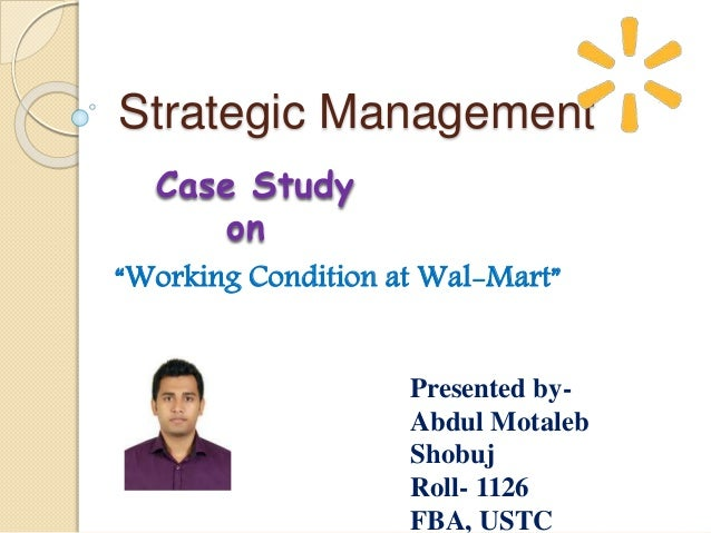 strategic management a case study of wal mart inc Strategic management: wal-mart case analysis agab nuri fazal muhamed kinteh lamine vrincianu radu executive summary lamine introduction wal-mart is the largest private employer in the united states and the biggest retailer in the world the company started in 1962 with only a small number of employees and has hugely grown since then.