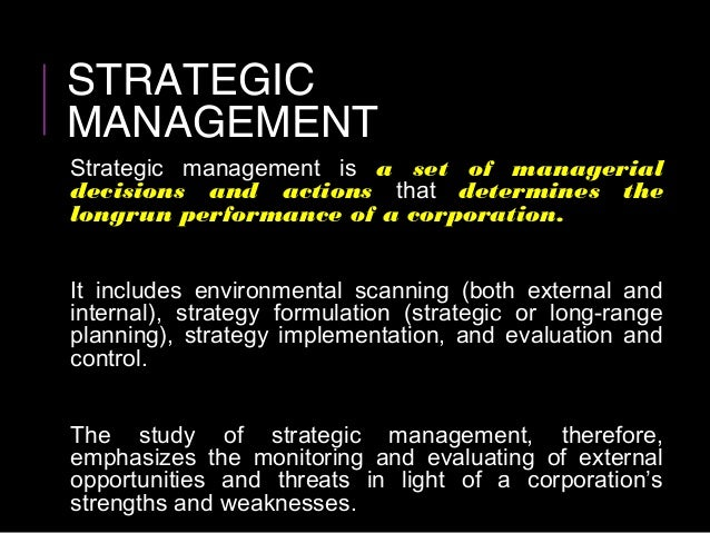 strategic management is a set of managerial Strategic management is that set of managerial decisions and actions that determines the long-run performance of an organization it entails all of the basic management functions because the.