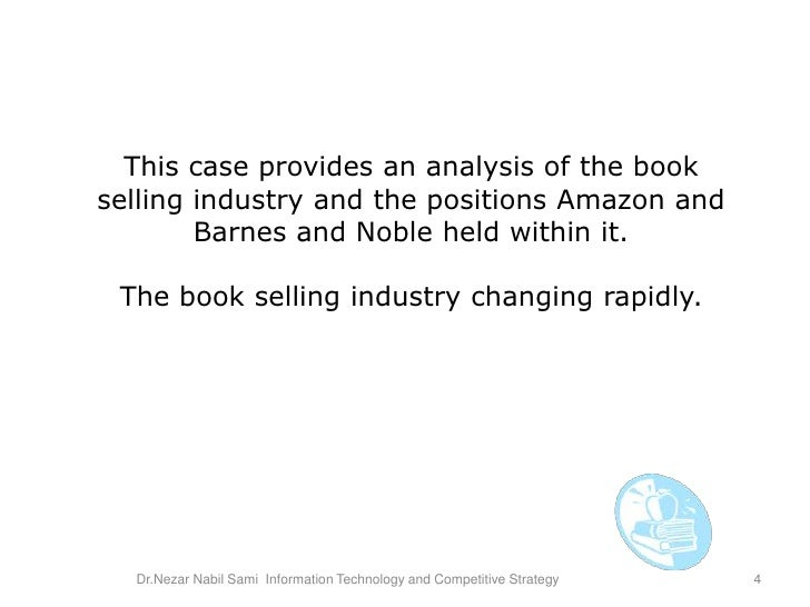 barnes and noble vs amazon harvard case study This case barnes & noble vs amazoncom focus on amazoncom (amazon) is the world's largest online seller of books, music and video products and arch rival barnes & noble (b&n), one of the largest physical retailers of books in the us amazon rules the online selling market and b&n though a well established brand.