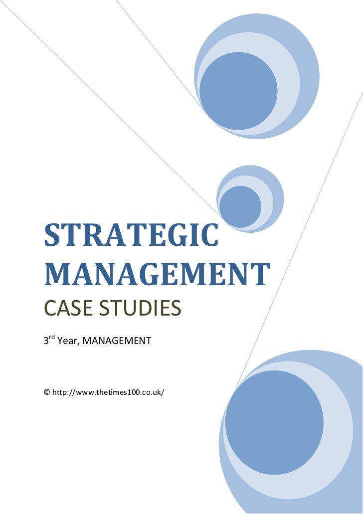 strategic management study cases Apple strategic management case analysis 1 © 2011 university of st thomas, opus college of business apple: strategic management case study s bensen.